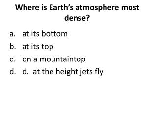 Where is Earth's atmosphere most dense?