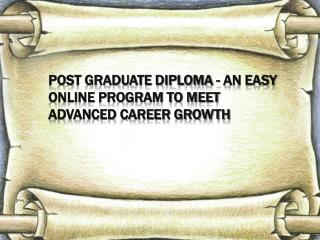 Post Graduate Diploma - An Easy Online Program to Meet Advan
