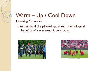 Warm – Up / Cool Down