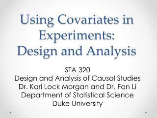 Using Covariates in Experiments:  Design and Analysis