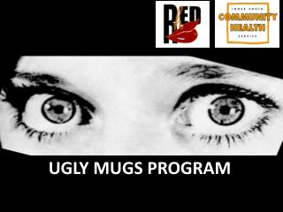 UGLY MUGS PROGRAM