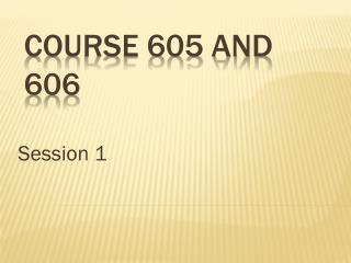 Course 605 and 606