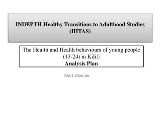 INDEPTH Healthy Transitions to Adulthood  Studies  ( IHTAS)