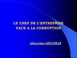 LE CHEF DE L ENTREPRISE  FACE A LA CORRUPTION