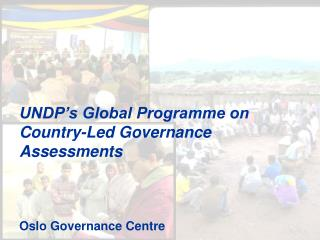 UNDP's Global Programme on Country-Led Governance Assessments Oslo Governance Centre
