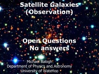 Satellite Galaxies (Observation) Open Questions No answers
