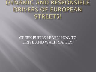 DYNAMIC AND RESPONSIBLE  driverS  OF EUROPEAN STREETS!