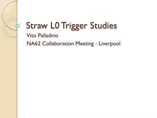 Straw L0 Trigger Studies