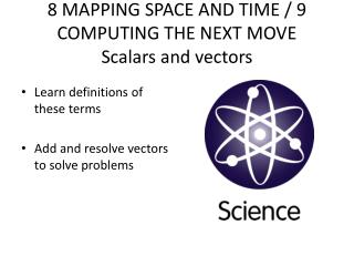 8 MAPPING SPACE AND TIME / 9 COMPUTING THE NEXT MOVE Scalars and vectors