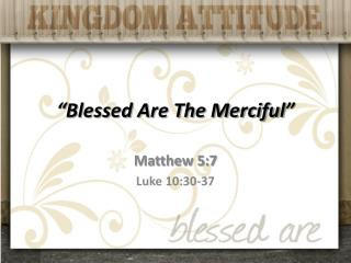 """Blessed Are  The Merciful"""