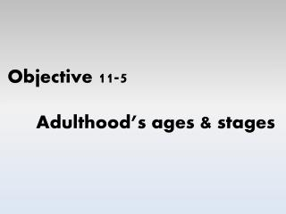 Objective 11-5 Adulthood's ages & stages
