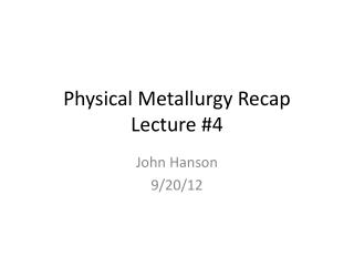 Physical Metallurgy Recap Lecture #4