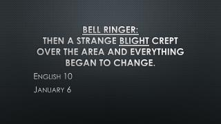 Bell Ringer: Then a strange  Blight  crept over the area and everything began to change.