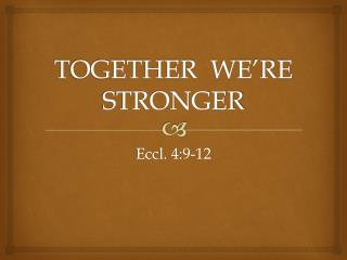 TOGETHER  WE'RE  STRONGER