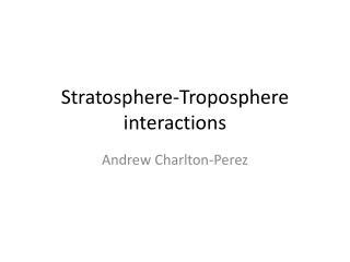 Stratosphere-Troposphere interactions