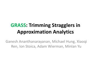 GRASS : Trimming Stragglers in Approximation Analytics