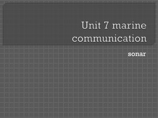 Unit 7 marine communication
