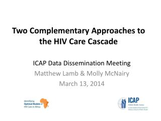 Two Complementary Approaches to  the HIV Care Cascade