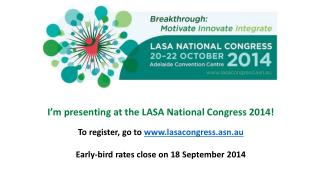 I'm presenting at the LASA National Congress 2014! To register, go to  lasacongress.asn.au