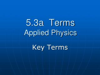 5.3a  Terms Applied Physics