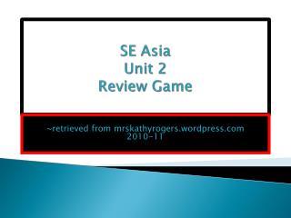 SE Asia Unit 2 Review Game