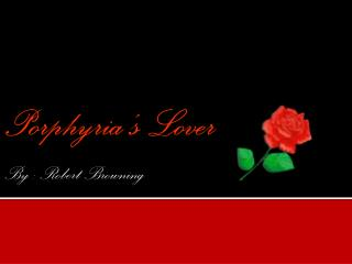Porphyria's  Lover