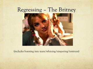 Regressing – The Britney