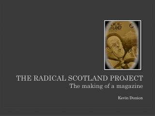 The Radical Scotland Project  The making of a magazine