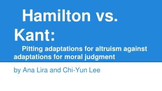 Hamilton vs. Kant: Pitting adaptations for altruism against adaptations for moral judgment