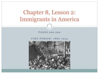 Chapter 8, Lesson 2: Immigrants in America