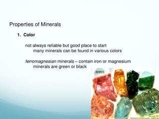 Properties of Minerals 1.  Color 		not always reliable but good place to start