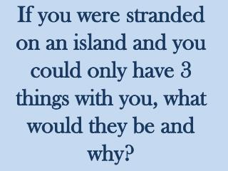 3 24 If you were stranded on an island 4TH 9 WEEKS