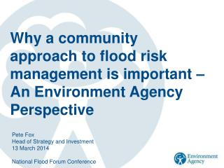 Why a community approach to flood risk management is important � An Environment Agency Perspective