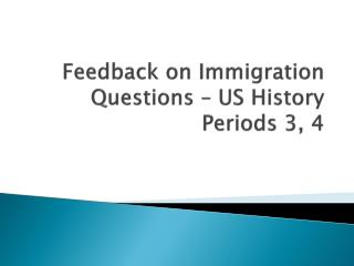 Feedback on Immigration Questions – US History Periods 3, 4