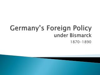 Germany�s Foreign Policy under Bismarck