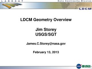 LDCM Geometry Overview Jim  Storey USGS/SGT James.C.Storey@nasa February 13, 2013