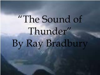 The Sound of Thunder   By Ray Bradbury