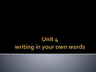 Unit 4  writing in your own words