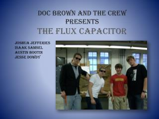 Doc Brown and the crew Presents The flux capacitor