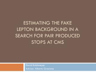 Estimating the Fake Lepton Background in a Search for Pair Produced Stops at CMS