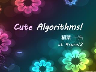 Cute  Algorithms!
