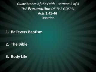 1.   Believers Baptism 2 .   The Bible 3.   Body Life