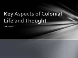 Key Aspects of Colonial Life and Thought