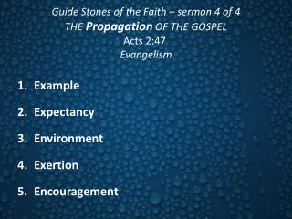Guide Stones of the Faith – sermon  4  of 4 THE  Propagation OF THE GOSPEL Acts  2:47 Evangelism