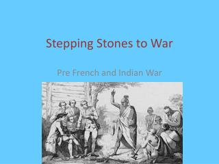 Stepping Stones to War