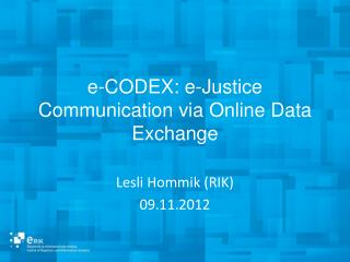 e-CODEX :  e-Justice Communication via Online Data  Exchange