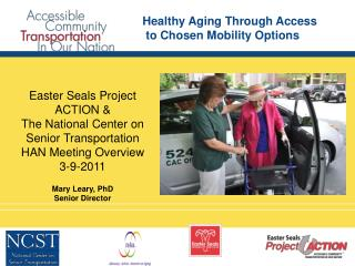Easter Seals Project ACTION &  The National Center on Senior Transportation HAN Meeting Overview