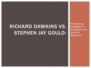 Richard dawkins vs. Stephen jay Gould: