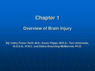 Chapter 1  Overview of Brain Injury   by Cathy Ficker-Terill, M.S., Karen Flippo, M.R.A., Terri Antoinette, N.G.S.A., R.