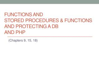 Functions And Stored Procedures & functions  and Protecting a DB AND PHP